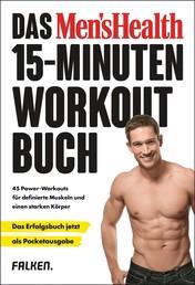 Das Men's Health 15-Minuten-Workout-Buch – die Pocketausgabe - 45 Power-Workouts für definierte Muskeln und einen starken Körper