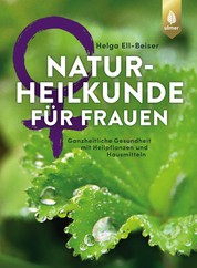 Naturheilkunde für Frauen - Ganzheitliche Gesundheit mit Heilpflanzen und Hausmitteln
