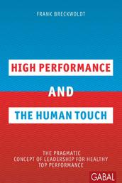High Performance and the Human Touch - The pragmatic Concept of Leadership for healthy Top Performance
