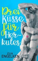 Drei Küsse für Herkules - Roman