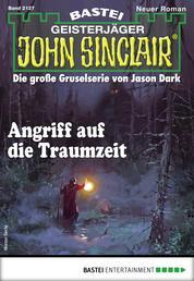 John Sinclair 2127 - Horror-Serie - Angriff auf die Traumzeit