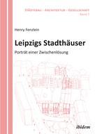 Henry Fenzlein: Leipzigs Stadthäuser