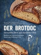Björn Hollensteiner: Der Brotdoc. Gesundes Brot backen mit Sauerteig, Hefeteig & Co.
