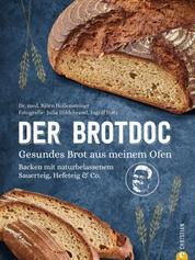Der Brotdoc. Gesundes Brot backen mit Sauerteig, Hefeteig & Co. - 65 Rezepte mit Step-by-Step Anleitung. Ohne Vorkenntnisse, ohne teures Equipment.