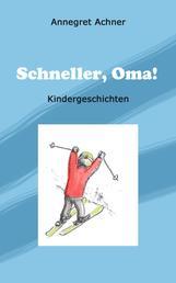 Schneller, Oma! - Kindergeschichten - nicht nur für Kinder