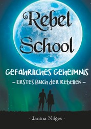 Rebel School - Gefährliches Geheimnis - Erstes Buch der Rebellen