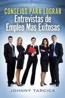 Johnny Tarcica: Consejos Para Lograr Entrevistas de Empleo Mas Exitosas