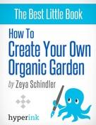 Zeya Schindler: How To Create Your Own Organic Garden