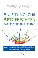 Wolfgang Berger: Anleitung zur Artgerechten Menschenhaltung im Unternehmen ★★