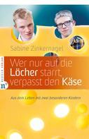 Sabine Zinkernagel: Wer nur auf die Löcher starrt, verpasst den Käse ★★★★