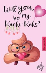 Will you be my Kacki-Keks?