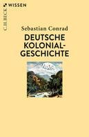 Sebastian Conrad: Deutsche Kolonialgeschichte