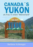 Barbara Schlenger: Canada´s Yukon