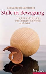 Stille in Bewegung - Tai Chi und Qi Gong - Mit Übungen für Körper und Geist