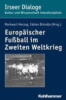 Markwart Herzog: Europäischer Fußball im Zweiten Weltkrieg