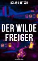Roland Betsch: Der Wilde Freiger (Historischer Roman)