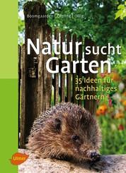Natur sucht Garten - 35 Ideen für nachhaltiges Gärtnern