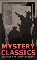 Earl Derr BIGGERS: MYSTERY CLASSICS Boxed Set - Earl Derr Biggers Edition (Illustrated)