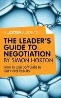 : A Joosr Guide to... The Leader's Guide to Negotiation by Simon Horton