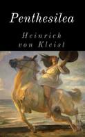 Heinrich von Kleist: Penthesilea