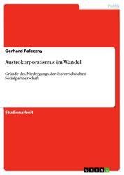 Austrokorporatismus im Wandel - Gründe des Niedergangs der österreichischen Sozialpartnerschaft