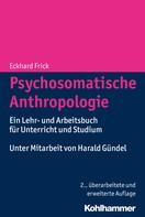 Eckhard Frick: Psychosomatische Anthropologie