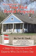 Teri B Clark: The Complete Guide to Your First Rental Property A Step-by-Step Plan from the Experts Who Do It Every Day
