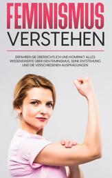 Feminismus verstehen: Erfahren Sie übersichtlich und kompakt alles Wissenswerte über den Feminismus, seine Entstehung und die verschiedenen Ausprägungen