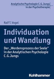 """Individuation und Wandlung - Der """"Werdensprozess der Seele"""" in der Analytischen Psychologie C. G. Jungs"""