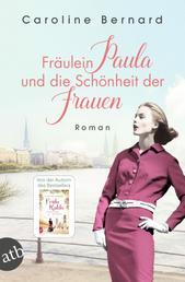 Fräulein Paula und die Schönheit der Frauen - Roman