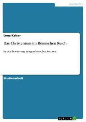Das Christentum im Römischen Reich - In der Bewertung zeitgenössischer Autoren