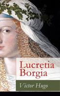Victor Hugo: Lucretia Borgia