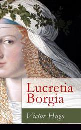 Lucretia Borgia - Ein fesselndes Drama des Autors von: Les Misérables / Die Elenden, Der Glöckner von Notre Dame, Maria Tudor, 1793 und mehr