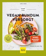 Vegan rundum versorgt - Rezepte für jeden Tag