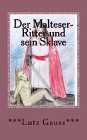 Lutz Gauss: Der Malteser-Ritter und sein Sklave