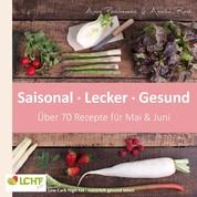 LCHF pur: Saisonal. Lecker. Gesund - Mai & Juni - Low Carb High Fat - natürlich gesund leben