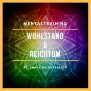 Mentaltraining: Wohlstand & Reichtum - Bewusst mehr Wohlstand in dein Leben rufen