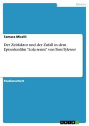 """Der Zeitfaktor und der Zufall in dem Episodenfilm """"Lola rennt"""" von Tom Tykwer"""
