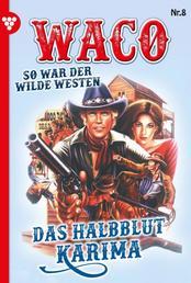 Waco 8 – Western - Das Halbblut Karima