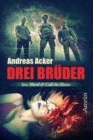 Andreas Acker: Drei Brüder: Eine Novelle über Sex, Mord und Call-in-Shows