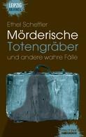 Ethel Scheffler: Mörderische Totengräber und andere wahre Fälle ★★★★