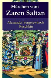 Märchen vom Zaren Saltan - Märchen vom Zaren Saltan, von seinem Sohn, dem berühmten, mächtigen Recken Fürst Gwidon Saltanowitsch, und von der wunderschönen Schwanenprinzessin