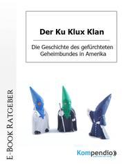 Der Ku Klux Klan - Die Geschichte des gefürchteten Geheimbundes in Amerika