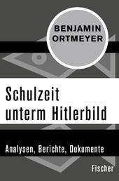 Schulzeit unterm Hitlerbild - Analysen, Berichte, Dokumente