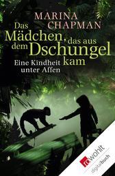 Das Mädchen, das aus dem Dschungel kam - Eine Kindheit unter Affen