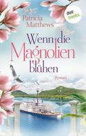 Patricia Matthews: Wenn die Magnolien blühen ★★