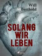 Will Berthold: Solang wir leben