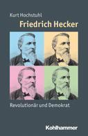 Kurt Hochstuhl: Friedrich Hecker