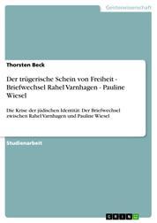 Der trügerische Schein von Freiheit - Briefwechsel Rahel Varnhagen - Pauline Wiesel - Die Krise der jüdischen Identität: Der Briefwechsel zwischen Rahel Varnhagen und Pauline Wiesel