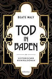 Tod in Baden - Historischer Kriminalroman